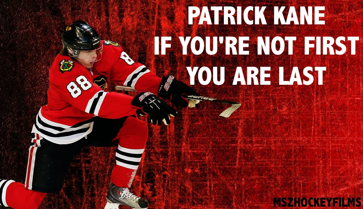Patrick Kane If Youre Not First You Are Last Youtube