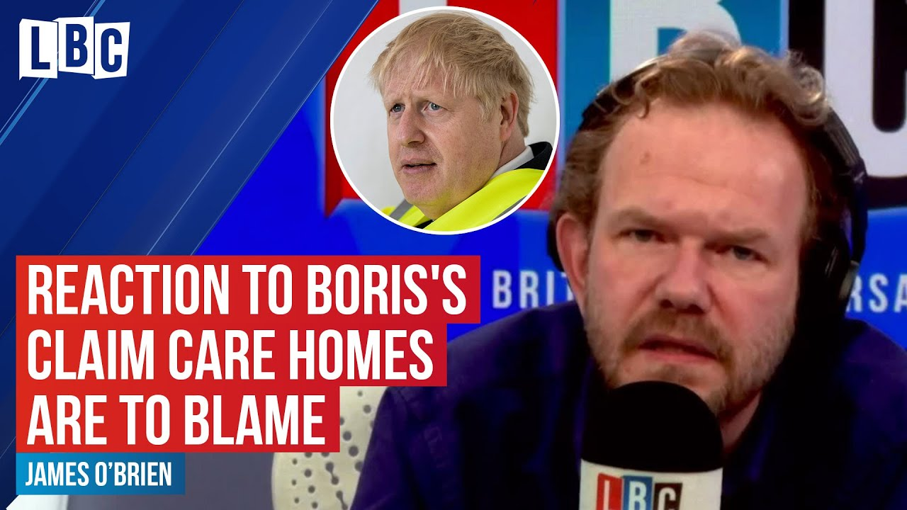 James O'Brien reacts to Boris Johnson's claim care homes are to blame for Covid-19 deaths | LBC