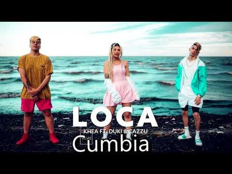Cumbia: LOCA - KHEA - DUKI   2017