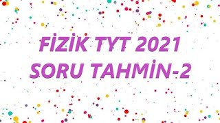 FİZİK TYT 2021 SORU TAHMİN - 2 (TYT-AYT) tyt