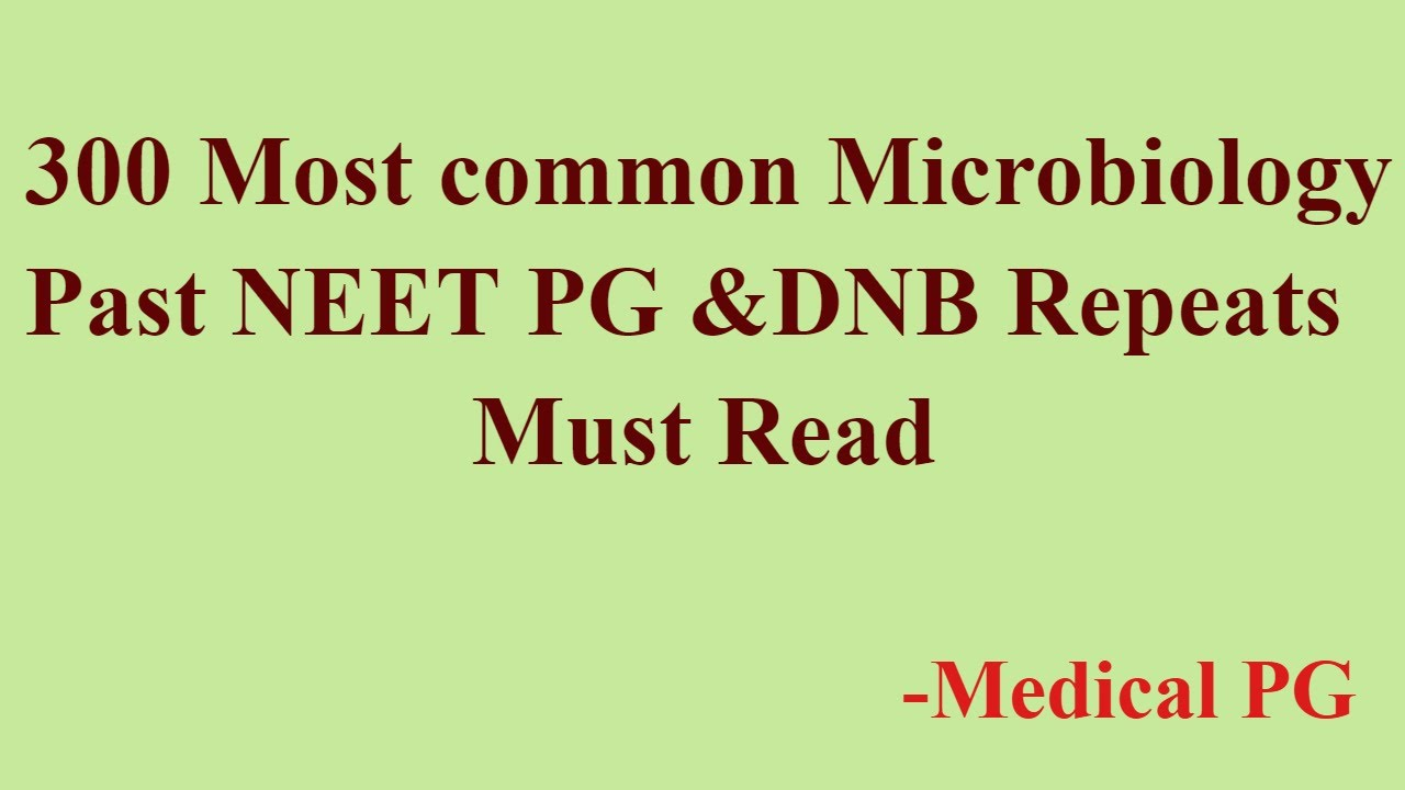 300 Most common microbiology past NEET PG &DNB Repeats – Must Read