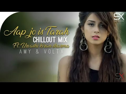 Aap Jo Is Tarah Se Tadpayenge | Chillout Mix| Amy | Voltx |Urvashi  Sharma ||Sound माझा Production||