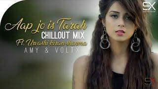 Aap Jo Is Tarah Se Tadpayenge | Chillout Mix| Amy | Voltx |Urvashi  Sharma ||Sound माझा Production||