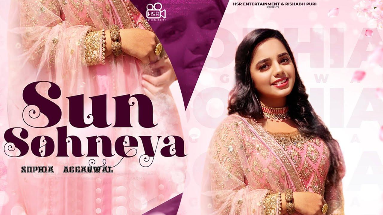 Sun Sohneya (Official Video) | Sophia Aggarwal - New Punjabi Songs 2021 - Latest Punjabi Songs 2021