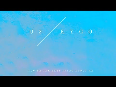 Kygo vs U2   Youre The Best Thing About Me