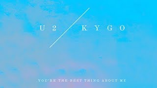 Kygo vs  U2 -  Best Thing About Me