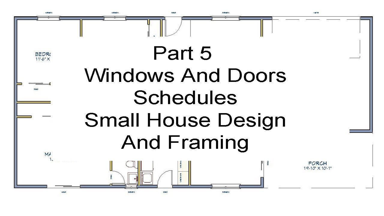 part 5 windows and door schedules small house design and framing