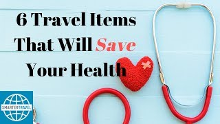 6 Travel Items That Will Save Your Health | SmarterTravel