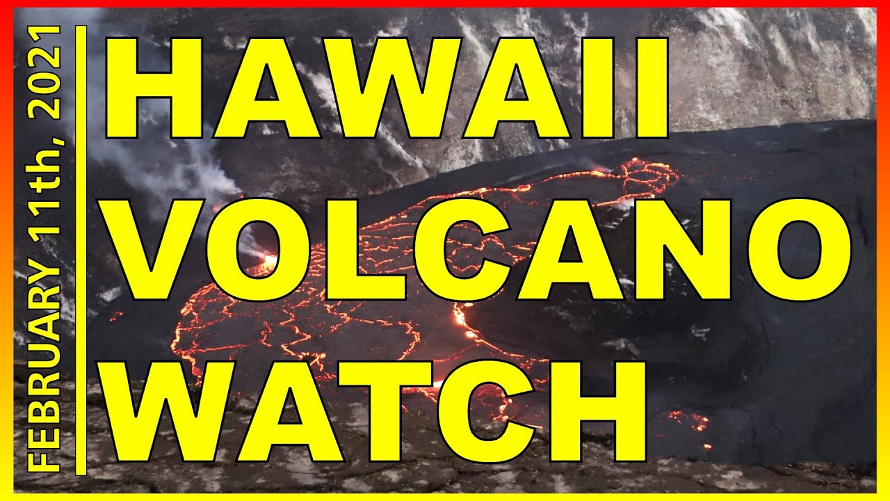 Hawaii Kilauea Volcano Update News February 11th 2021 - Mauna Loa - Halemaumau Lava Lake