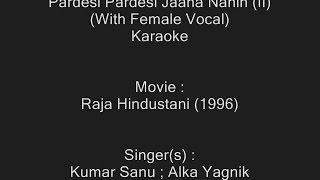Pardesi Pardesi Jaana Nahin -2 (With Female Vocal) - Karaoke - Kumar Sanu, Alka Yagnik