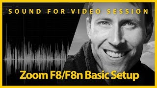 Sound for Video Session: Zoom F8/F8n Basic Settings