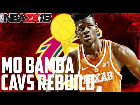 MO BAMBA CAVS REBUILD!! NEW STUD CENTER!! NBA 2K18 MY LEAGUE