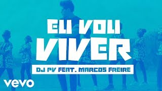 DJ PV, Marcos Freire - Eu Vou Viver (Lyric Video)