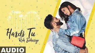Hasdi Tu Reh Sohniye (Full Audio)   Parmish Verma   Goldy   Wamiqa Gabbi  Latest Punjabi Songs 2019
