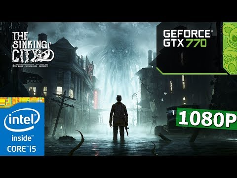 The Sinking City | GTX 770 2GB | I5-3570K | 8GB | High\Epic Settings