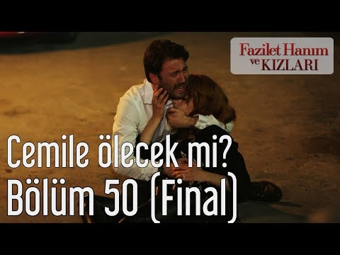 Fazilet Hanım ve Kızları 50. Bölüm (Final) - Cemile Ölecek mi?