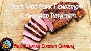 Pork Tenderloin and Smashed Potatoes cooked Sous Vide!