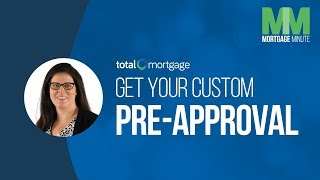 Get Your Custom Pre-Approval | Total Mortgage Minute