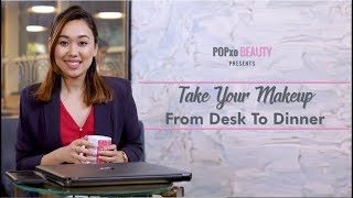 Take Your Makeup From Desk To Dinner - POPxo Beauty
