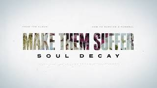 Watch Make Them Suffer Soul Decay video