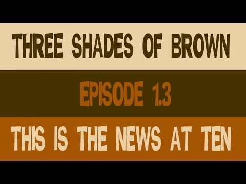 Three Shades Of Brown, Episode 1.3: This Is The News At Ten