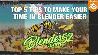 5 Tips to Make Your Time In Blender Easier