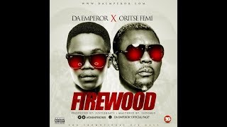 Download Da Emperor feat. Oritse Femi - Firewood (m&m by Indomix) ( mp3 with Lyrics underneath ) MP3 song and Music Video
