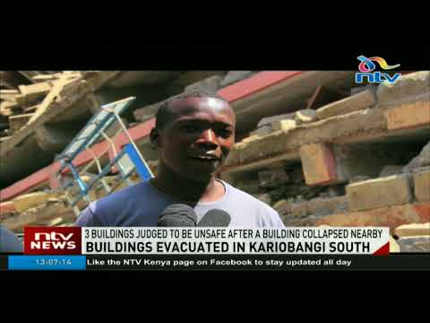 Several families evacuated from 3 buildings in Kariobangi south after a building collapsed nearby