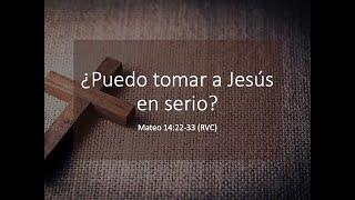¿Puedo tomar a Jesús en serio? - Junio 7, 2020