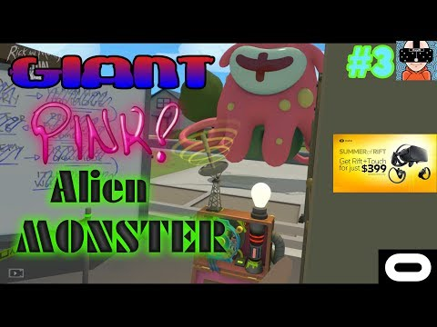 GIANT PINK ALIEN MONSTER! | RICK AND MORTY | OCULUS RIFT | TOUCH CONTROLLERS | 360 ROOMSCALE | #3