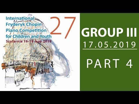The 27. International Fryderyk Chopin Piano Competition for Children - Group 3 part 4 - 17.05.2019