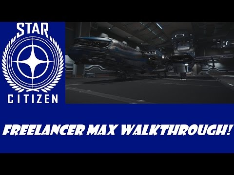 Star Citizen: Freelancer Max Walk Through!