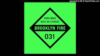 Afro Bros - Bass On Steroids [Brooklyn Fire Records]
