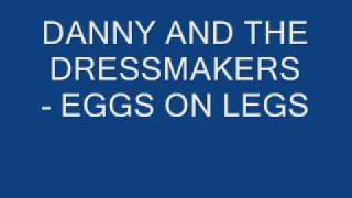 DANNY AND THE DRESSMAKERS - EGGS ON LEGS.wmv