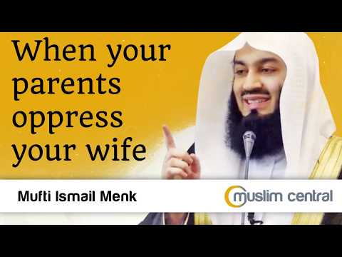 When your parents oppress your wife - Mufti Menk