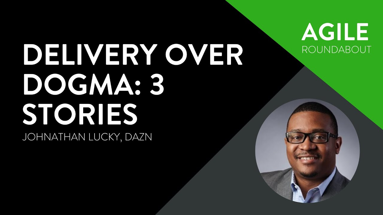 Agile Roundabout #45 - Johnathan Lucky (DAZN) - Delivery Over Dogma: 3 Stories