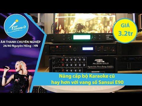 Nâng cấp bộ Karaoke cũ hay hơn với vang số Sansui E90