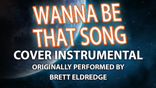 Wanna Be That Song (Cover Instrumental) [In the Style of Brett Eldredge]