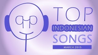 TOP INDONESIAN SONGS FOR PERIODE 01 - 31 MARCH (DIFFERENT SONGS EVERY MONTH)