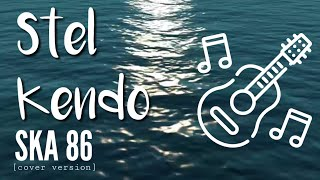 STEL KENDO (cover version) - CHORD LIRIK LAGU