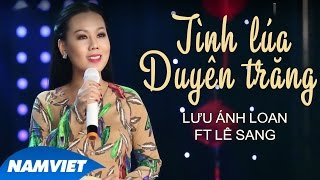 Tình Lúa Duyên Trăng - Lưu Ánh Loan ft Lê Sang (MV OFFICIAL)