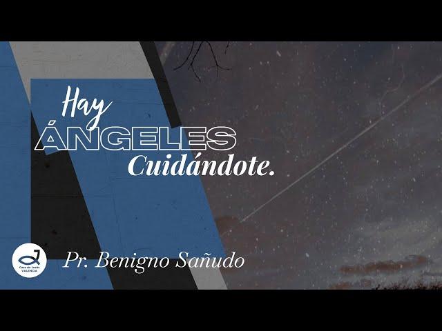 Hay ángeles cuidándote | Pr. Benigno Sañudo