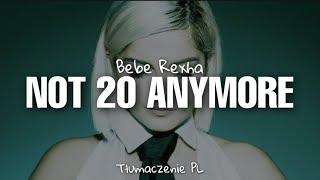 Bebe Rexha - Not 20 Anymore (Tłumaczenie PL)