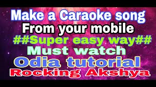How to make karaoke of any song||in odia||