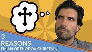 3 Reasons I'm an Orthodox Christian...