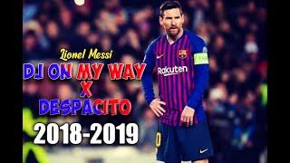 Lionel Messi - DJ ON MY WAY x DESPACITO | 2018-2019