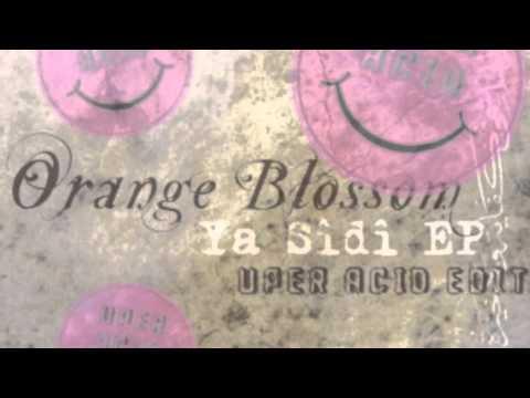 Orange Blossom - Ya Sidi (Uper Acid Band Edit)