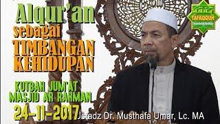 Al Qur'an sebagai Timbangan Kehidupan (Khutbah Jum'at 24.11.2017) - Ustadz Dr. Musthafa Umar, Lc. MA