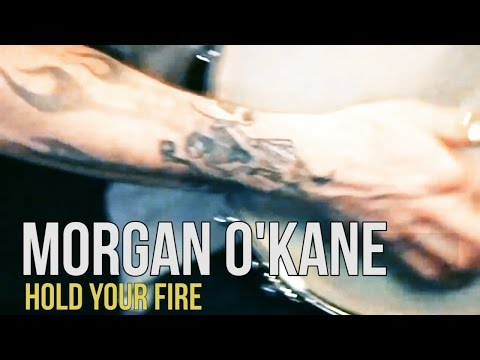 """Morgan O'kane """"Hold Your Fire"""""""