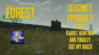 The Forest - S2 E3 - ADD Rabbit Hunting and Finally Got My Bags!